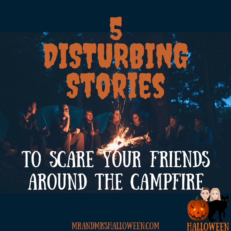 5 Disturbing Stories to Scare Your Friends Around the Campfire